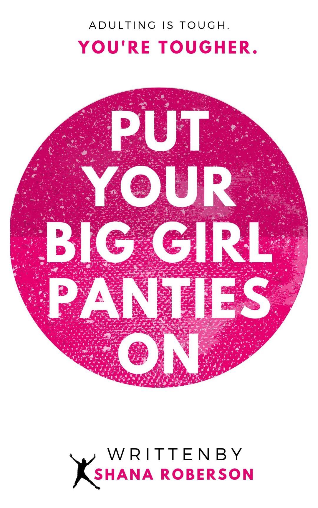 Put your big girl panties on